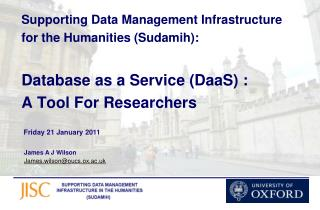 Supporting Data Management Infrastructure for the Humanities Sudamih:  Database as a Service DaaS : A Tool For Researche