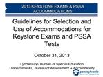 Guidelines for Selection and Use of Accommodations for Keystone Exams and PSSA Tests  October 31, 2013  Lynda Lupp, Bure