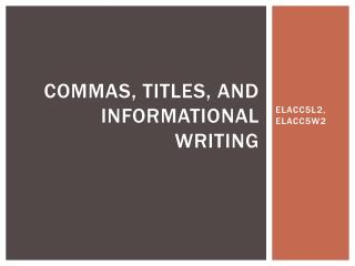 Commas, Titles, and Informational Writing