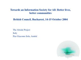 Towards an Information Society for All: Better lives, better communities  British Council, Bucharest, 14-15 October 2004
