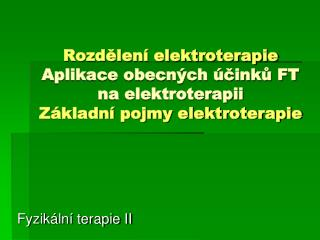 Rozdelen  elektroterapie Aplikace obecn ch  cinku FT na elektroterapii Z kladn  pojmy elektroterapie