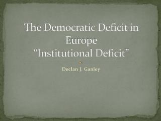 The Democratic Deficit in Europe  Institutional Deficit