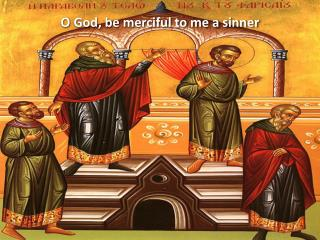 O God, be merciful to me a sinner