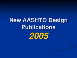 New AASHTO Design Publications 2005