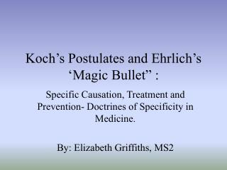 Koch s Postulates and Ehrlich s  Magic Bullet  :