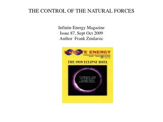 THE CONTROL OF THE NATURAL FORCES  Infinite Energy Magazine Issue 87, Sept Oct 2009 Author  Frank Znidarsic