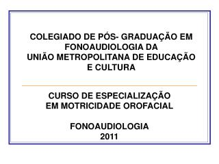 CURSO DE ESPECIALIZA  O  EM MOTRICIDADE OROFACIAL  FONOAUDIOLOGIA 2011