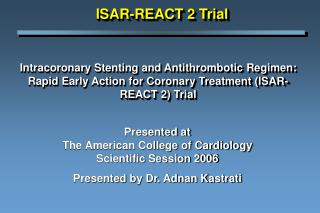 Intracoronary Stenting and Antithrombotic Regimen: Rapid Early Action for Coronary Treatment ISAR-REACT 2 Trial