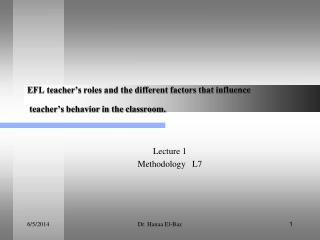 EFL teacher s roles and the different factors that influence  teacher s behavior in the classroom.