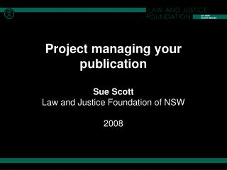 Project managing your publication  Sue Scott Law and Justice Foundation of NSW  2008