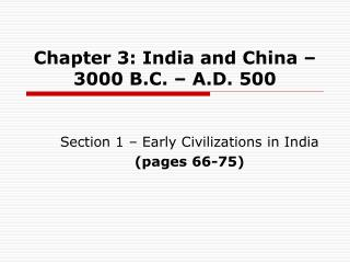 Chapter 3: India and China   3000 B.C.   A.D. 500