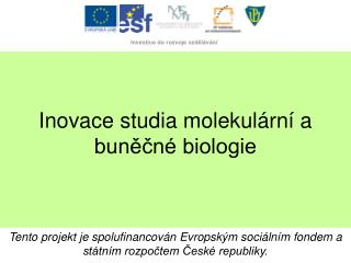 Inovace studia molekul rn  a bunecn  biologie