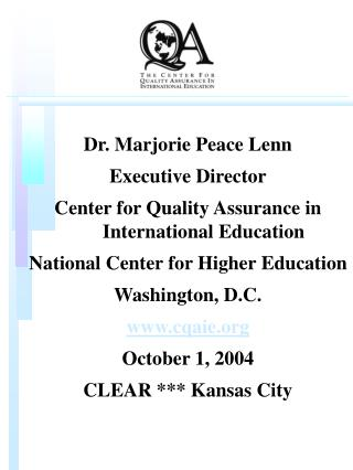 Dr. Marjorie Peace Lenn Executive Director Center for Quality Assurance in International Education    National Center fo