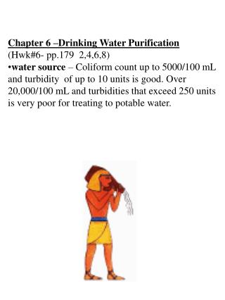 Chapter 6  Drinking Water Purification Hwk6- pp.179  2,4,6,8 water source   Coliform count up to 5000