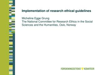 Implementation of research ethical guidelines  Micheline Egge Grung The National Committee for Research Ethics in the So