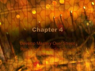 Develop Mastery Over Stress Part I:  Understanding Stress