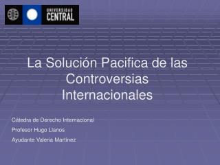 La Soluci n Pacifica de las Controversias Internacionales