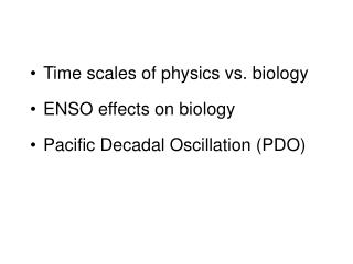 Time scales of physics vs. biology ENSO effects on biology Pacific Decadal Oscillation PDO
