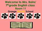Welcome to Mrs. Bains   7th grade English class Room 11 Grange Middle School