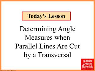 Determining Angle Measures when Parallel Lines Are Cut by a Transversal