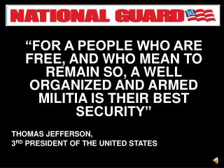 FOR A PEOPLE WHO ARE FREE, AND WHO MEAN TO REMAIN SO, A WELL ORGANIZED AND ARMED MILITIA IS THEIR BEST SECURITY   THOMA