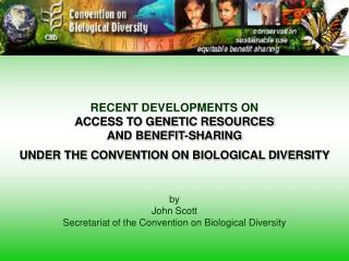 RECENT DEVELOPMENTS ON  ACCESS TO GENETIC RESOURCES  AND BENEFIT-SHARING UNDER THE CONVENTION ON BIOLOGICAL DIVERSITY