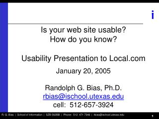 Is your web site usable   How do you know  Usability Presentation to Local  January 20, 2005  Randolph G. Bias, Ph.D. rb