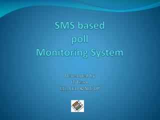 SMS based  poll Monitoring System  Developed by IT Team  ECI, CEO  NIC UP