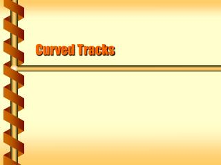 Curved Tracks