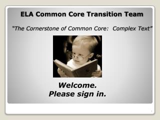 ELA Common Core Transition Team   The Cornerstone of Common Core:  Complex Text