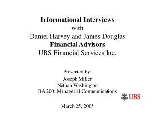 Informational Interviews  with Daniel Harvey and James Douglas Financial Advisors UBS Financial Services Inc.