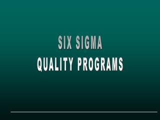 SIX SIGMA QUALITY PROGRAMS