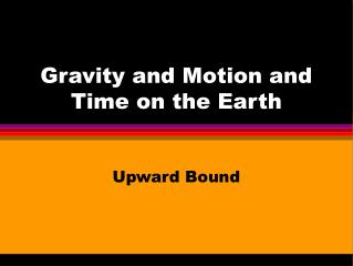 Gravity and Motion and Time on the Earth