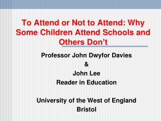 To Attend or Not to Attend: Why Some Children Attend Schools and Others Don t