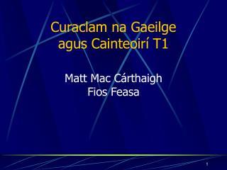 Curaclam na Gaeilge agus Cainteoir  T1