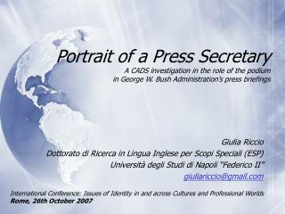 Portrait of a Press Secretary A CADS investigation in the role of the podium  in George W. Bush Administration s press b