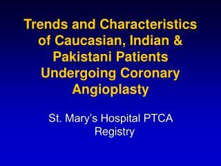 Trends and Characteristics of Caucasian, Indian  Pakistani Patients Undergoing Coronary Angioplasty