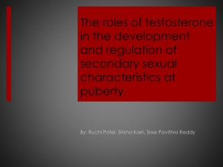 The roles of testosterone in the development and regulation of secondary sexual characteristics at puberty.