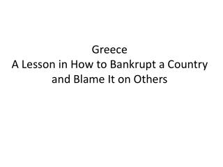 Greece A Lesson in How to Bankrupt a Country and Blame It on Others