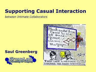 Supporting Casual Interaction   between Intimate Collaborators
