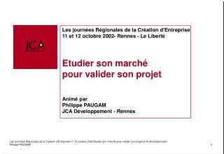 Les journ es R gionales de la Cr ation dEntreprise 11 et 12 octobre 2002- Rennes - Le Libert     Etudier son march   pou