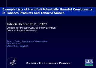 Patricia Richter Ph.D., DABT Centers for Disease Control and Prevention Office on Smoking and Health    Tobacco Product