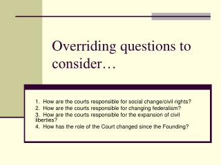 Overriding questions to consider