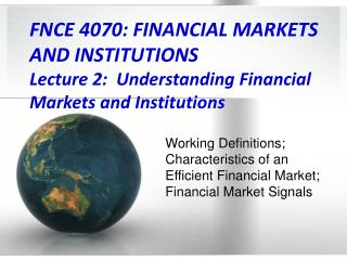 FNCE 4070: FINANCIAL MARKETS  AND INSTITUTIONS  Lecture 2:  Understanding Financial Markets and Institutions