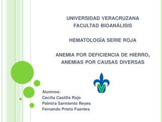 Universidad veracruzana  facultad bioan lisis   hematolog a serie roja   anemia por deficiencia de hierro, anemias por c