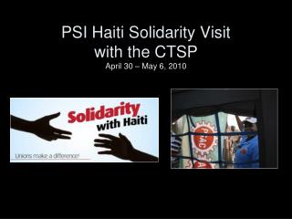 PSI Haiti Solidarity Visit with the CTSP April 30 – May 6, 2010