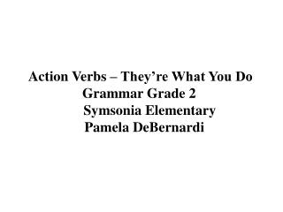 Action Verbs   They re What You Do  Grammar Grade 2       Symsonia Elementary    Pamela DeBernardi