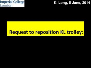 Request to reposition KL trolley: