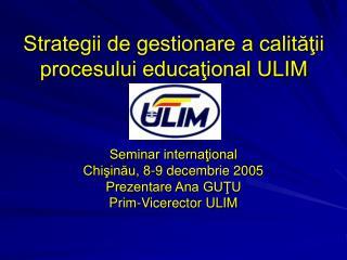 Strategii de gestionare a calitatii procesului educational ULIM