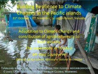 Building Resilience to Climate Changes in the Pacific islands 31st October   2nd November, Le Lagon Resort, Vanuatu
